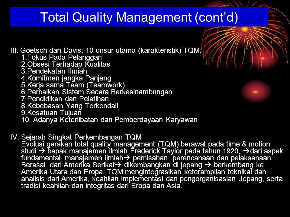III. Goetsch dan Davis: 10 unsur utama (karakteristik) TQM: 1.Fokus Pada Pelanggan 2.Obsesi Terhadap Kualitas 3.Pendekatan Ilmiah 4.Komitmen jangka Pa