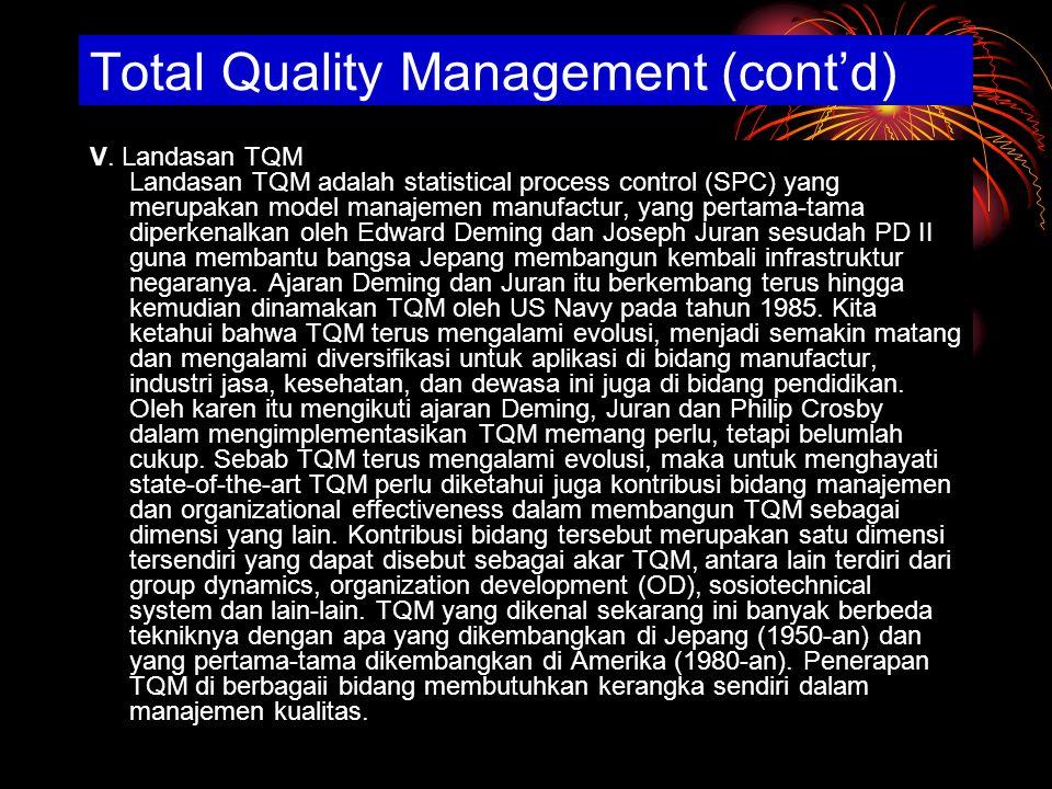 V. Landasan TQM Landasan TQM adalah statistical process control (SPC) yang merupakan model manajemen manufactur, yang pertama-tama diperkenalkan oleh