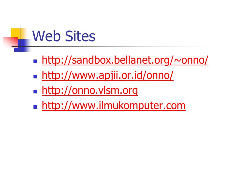 Web Sites http://sandbox.bellanet.org/~onno/ http://www.apjii.or.id/onno/ http://onno.vlsm.org http://www.ilmukomputer.com