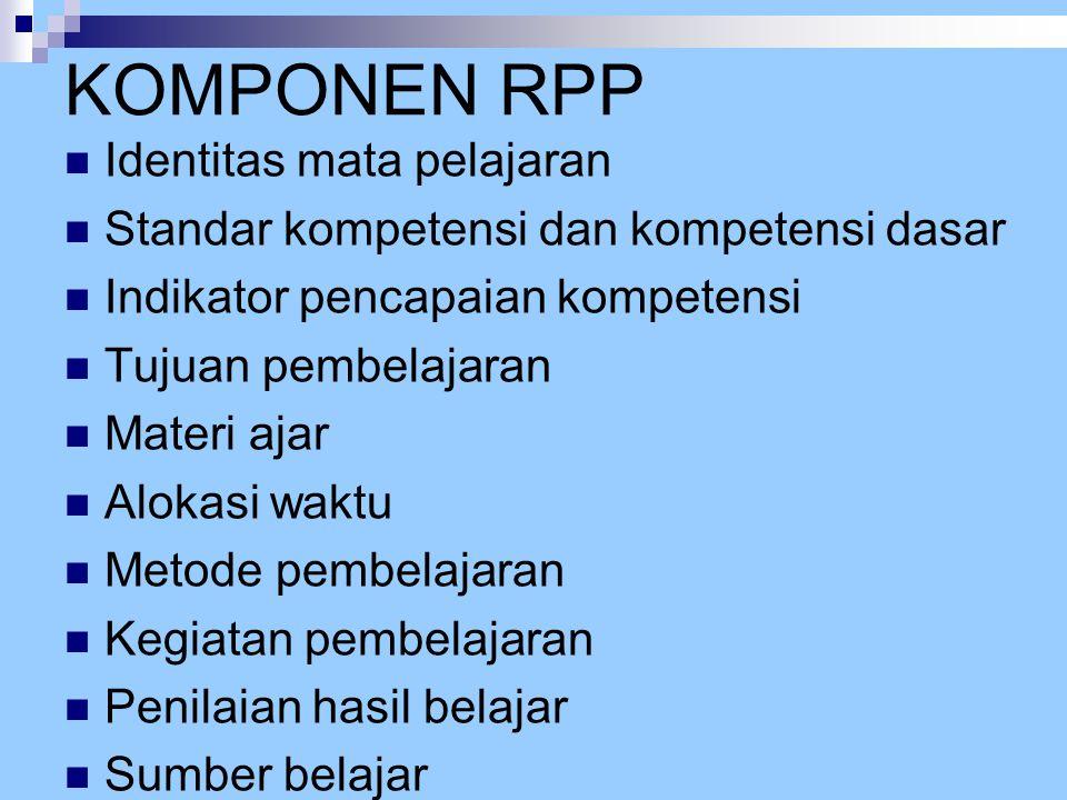 KOMPONEN RPP Identitas mata pelajaran Standar kompetensi dan kompetensi dasar Indikator pencapaian kompetensi Tujuan pembelajaran Materi ajar Alokasi