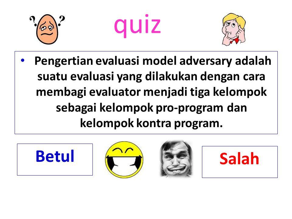 quiz  Tujuan evaluasi pendidikan adalah penyempurnaan kurikulum Betul Salah