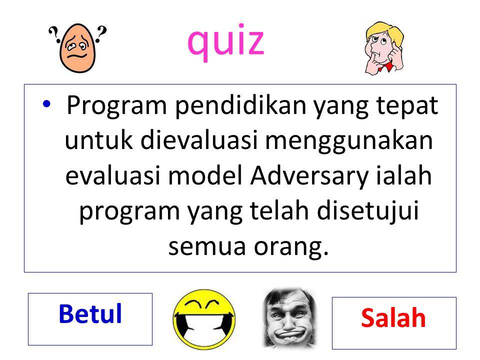 quiz Langkah-langkah evaluasi model adversary yaitu: memilih program, menentukan evaluator, mengemukakan pendapat, memutuskan. Betul Salah