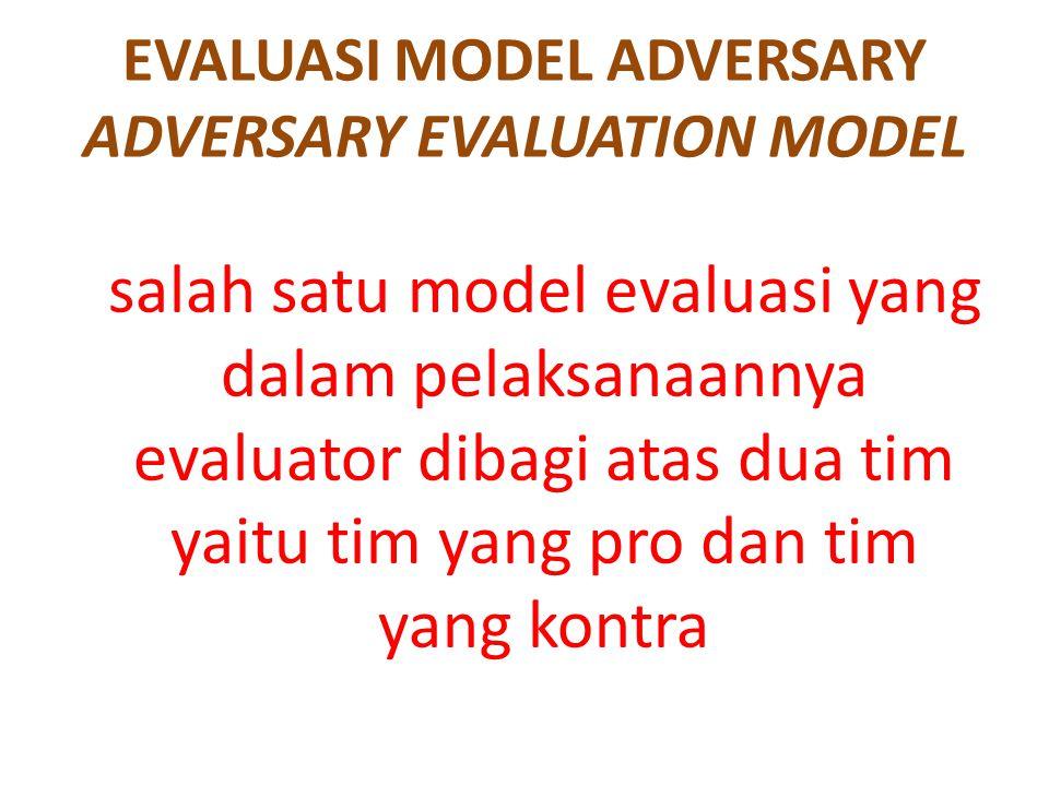 quiz Langkah-langkah evaluasi model adversary yaitu: memilih program, menentukan evaluator, mengemukakan pendapat, memutuskan.