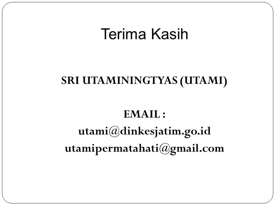 Terima Kasih SRI UTAMININGTYAS (UTAMI) EMAIL : utami@dinkesjatim.go.id utamipermatahati@gmail.com