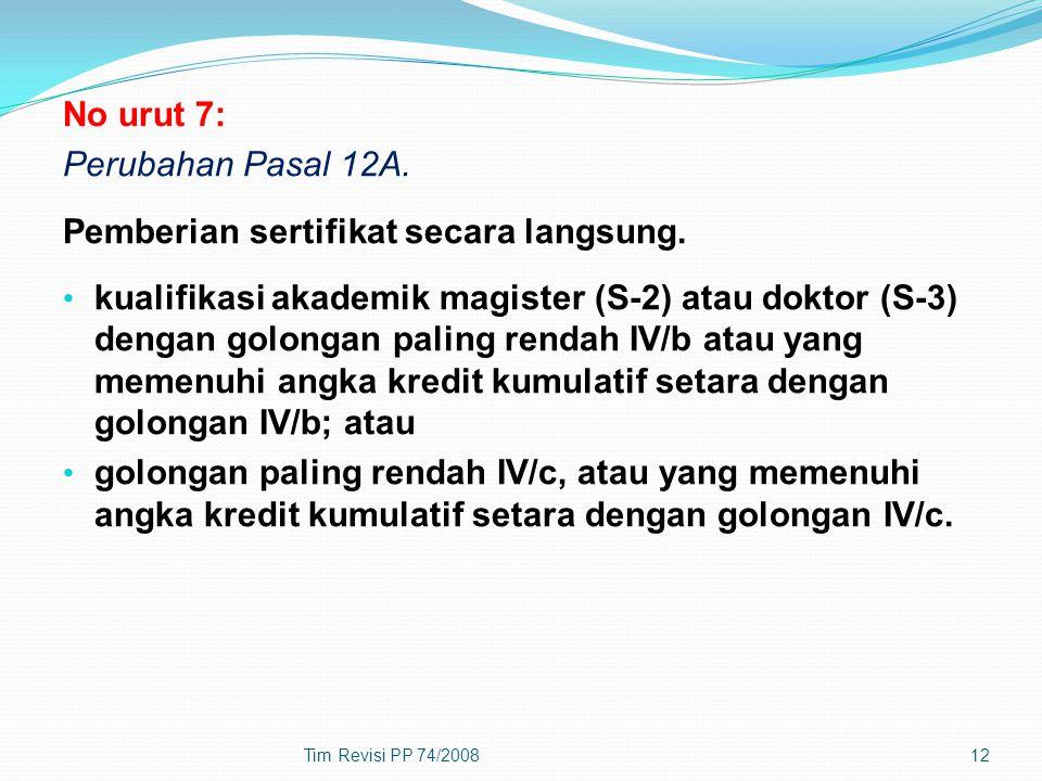 No urut 7: Perubahan Pasal 12A. Pemberian sertifikat secara langsung. kualifikasi akademik magister (S-2) atau doktor (S-3) dengan golongan paling ren