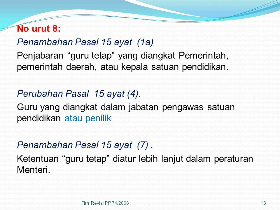 "No urut 8: Penambahan Pasal 15 ayat (1a) Penjabaran ""guru tetap"" yang diangkat Pemerintah, pemerintah daerah, atau kepala satuan pendidikan. Perubahan"