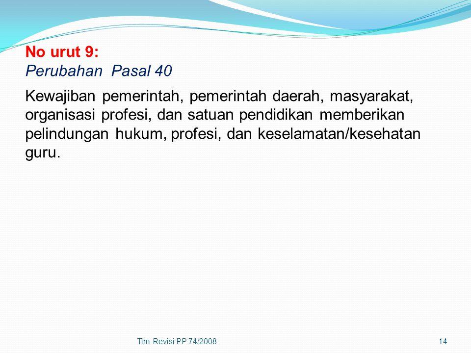 Tim Revisi PP 74/200814 No urut 9: Perubahan Pasal 40 Kewajiban pemerintah, pemerintah daerah, masyarakat, organisasi profesi, dan satuan pendidikan m