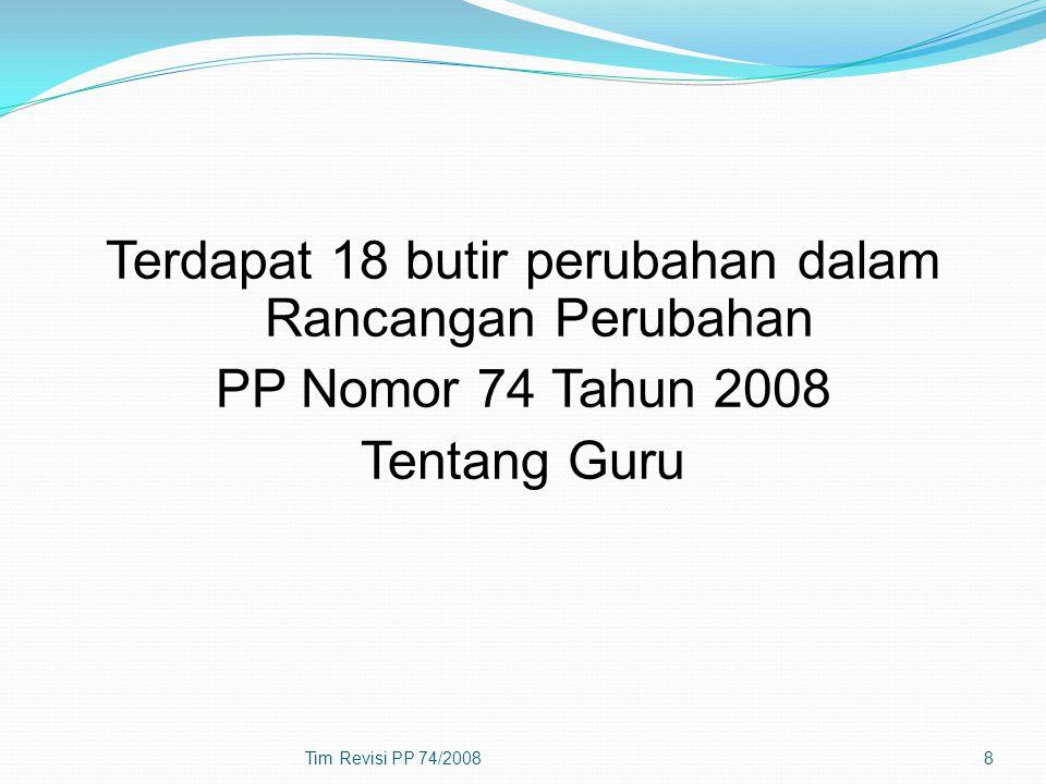 Terdapat 18 butir perubahan dalam Rancangan Perubahan PP Nomor 74 Tahun 2008 Tentang Guru Tim Revisi PP 74/20088