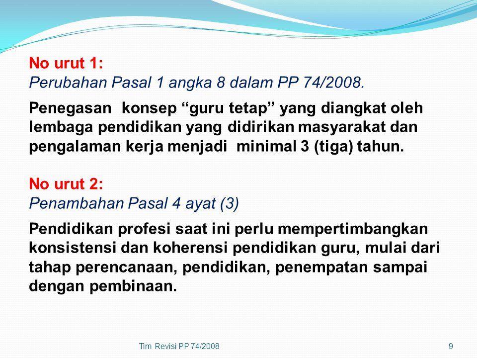 "9 No urut 1: Perubahan Pasal 1 angka 8 dalam PP 74/2008. Penegasan konsep ""guru tetap"" yang diangkat oleh lembaga pendidikan yang didirikan masyarakat"