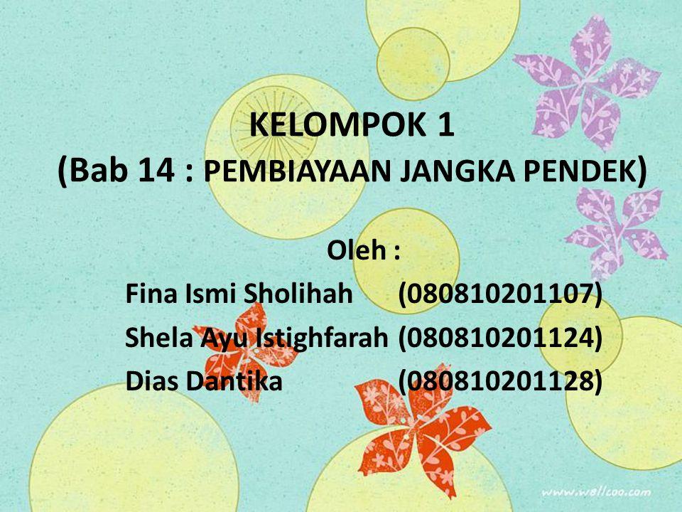 KELOMPOK 1 (Bab 14 : PEMBIAYAAN JANGKA PENDEK ) Oleh : Fina Ismi Sholihah (080810201107) Shela Ayu Istighfarah (080810201124) Dias Dantika (0808102011