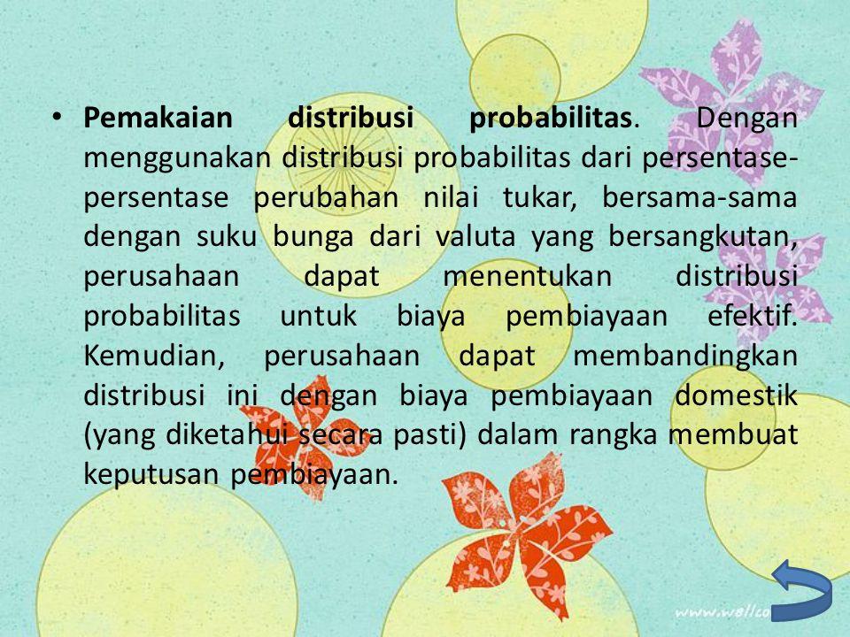 Pemakaian distribusi probabilitas. Dengan menggunakan distribusi probabilitas dari persentase- persentase perubahan nilai tukar, bersama-sama dengan s