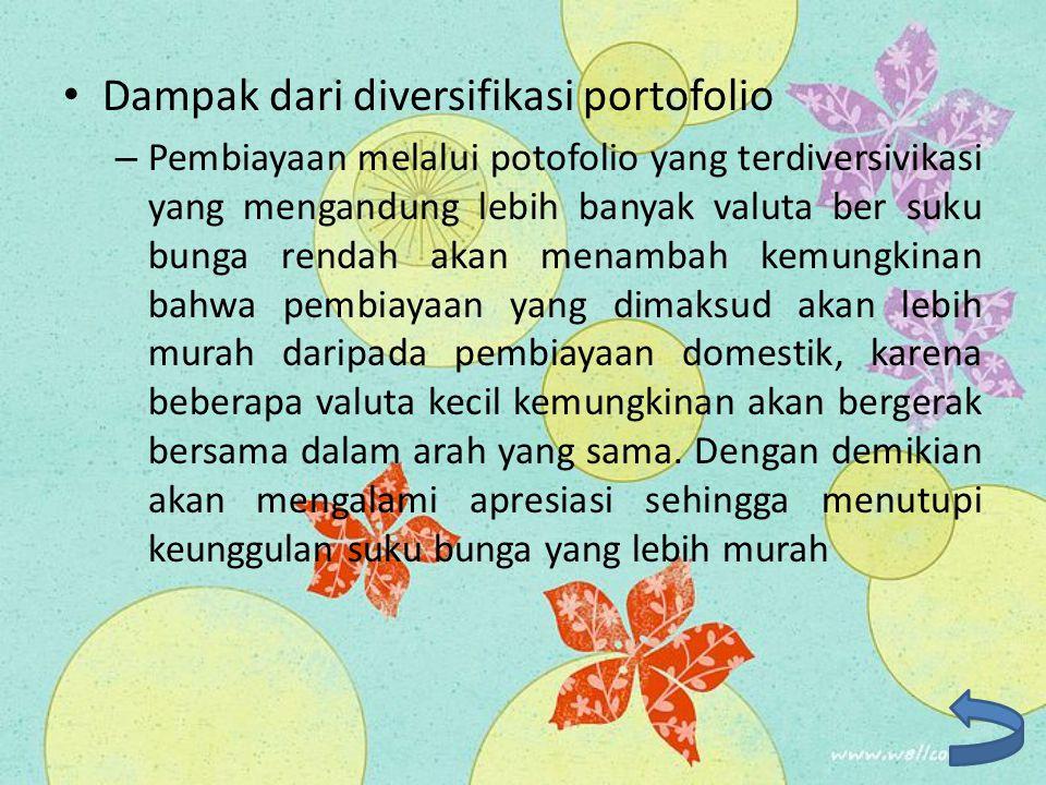 Dampak dari diversifikasi portofolio – Pembiayaan melalui potofolio yang terdiversivikasi yang mengandung lebih banyak valuta ber suku bunga rendah ak