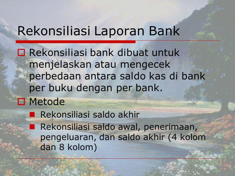 Rekonsiliasi Laporan Bank RRekonsiliasi bank dibuat untuk menjelaskan atau mengecek perbedaan antara saldo kas di bank per buku dengan per bank.