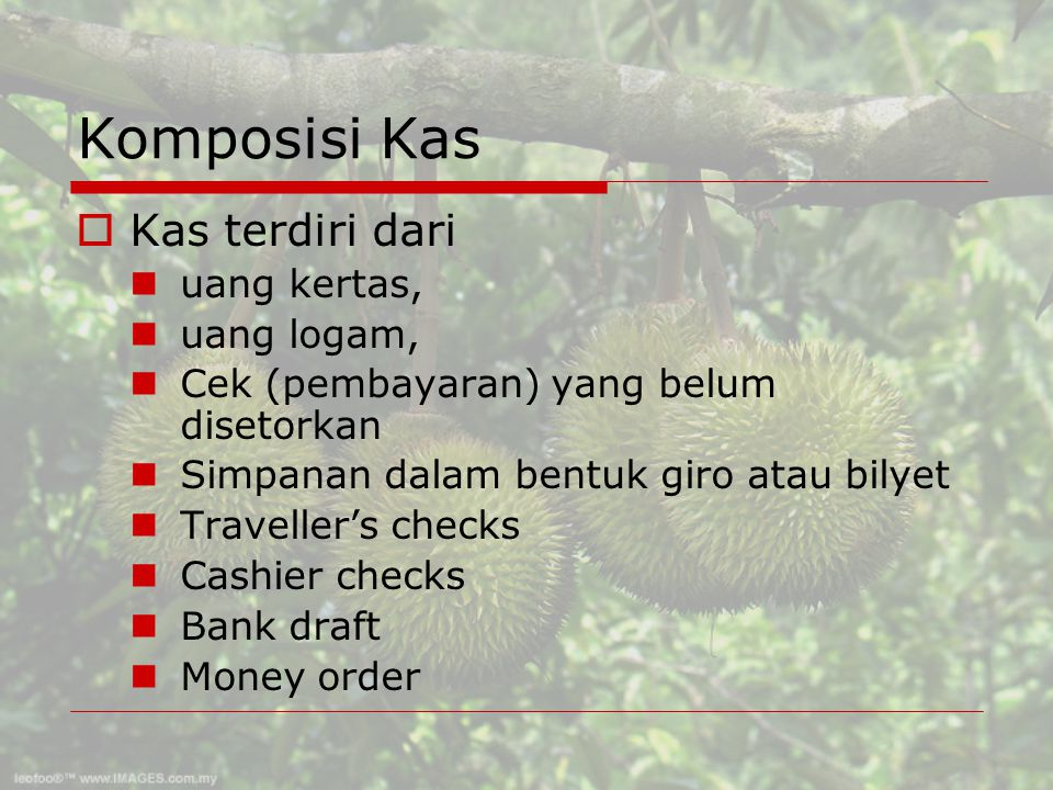 Komposisi Kas KKas terdiri dari uang kertas, uang logam, Cek (pembayaran) yang belum disetorkan Simpanan dalam bentuk giro atau bilyet Traveller's checks Cashier checks Bank draft Money order