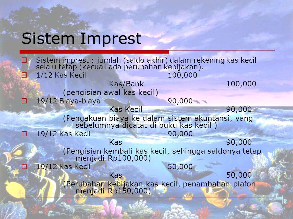 Sistem Imprest SSistem imprest : jumlah (saldo akhir) dalam rekening kas kecil selalu tetap (kecuali ada perubahan kebijakan).