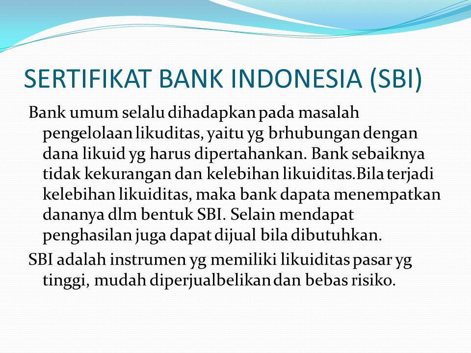 SERTIFIKAT BANK INDONESIA (SBI) Bank umum selalu dihadapkan pada masalah pengelolaan likuditas, yaitu yg brhubungan dengan dana likuid yg harus dipert