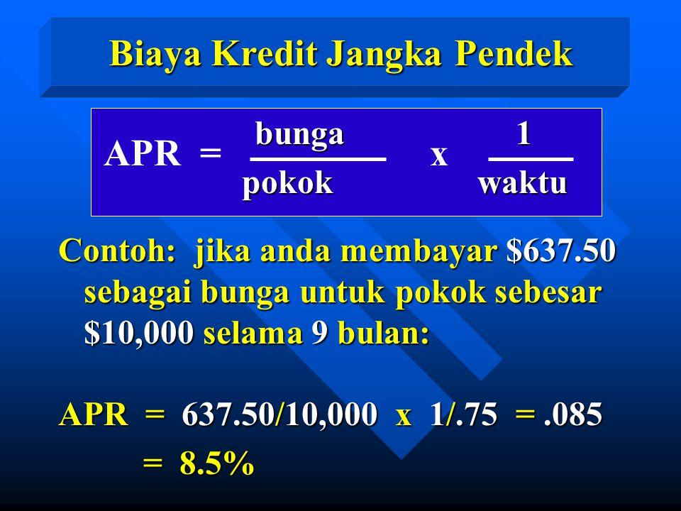 APR = x bunga 1 bunga 1 pokok waktu pokok waktu Contoh: jika anda membayar $637.50 sebagai bunga untuk pokok sebesar $10,000 selama 9 bulan: APR = 637