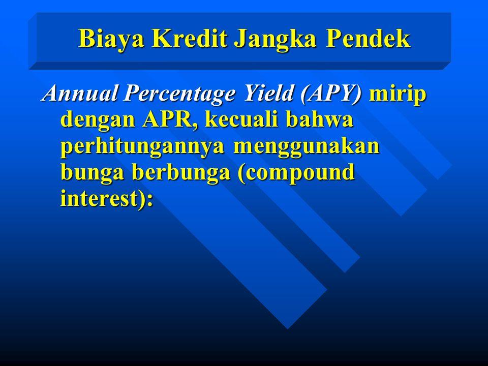 Annual Percentage Yield (APY) mirip dengan APR, kecuali bahwa perhitungannya menggunakan bunga berbunga (compound interest): Biaya Kredit Jangka Pende