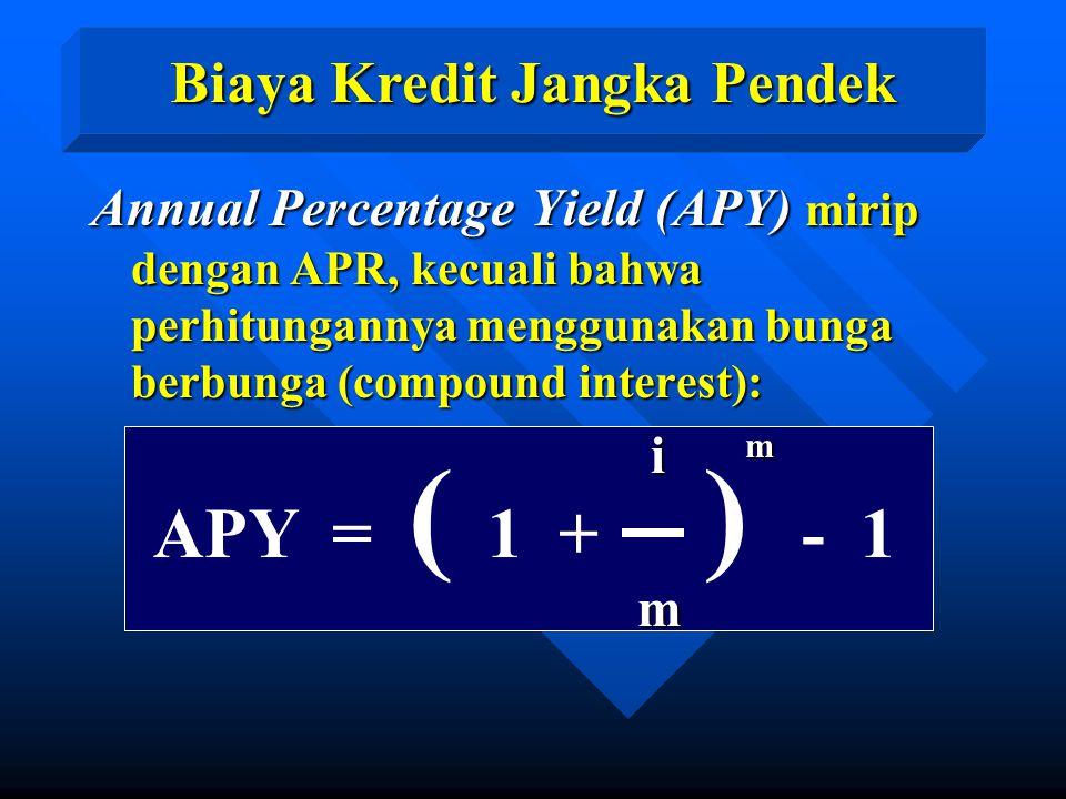 APY = ( 1 + ) - 1 Annual Percentage Yield (APY) mirip dengan APR, kecuali bahwa perhitungannya menggunakan bunga berbunga (compound interest): i m i m