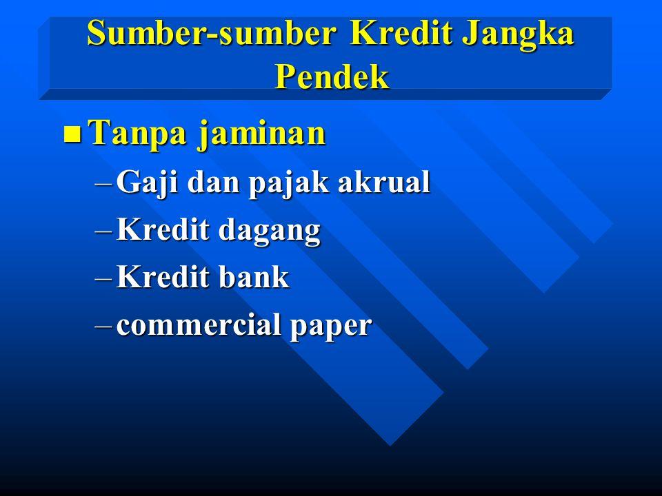 n Tanpa jaminan –Gaji dan pajak akrual –Kredit dagang –Kredit bank –commercial paper Sumber-sumber Kredit Jangka Pendek