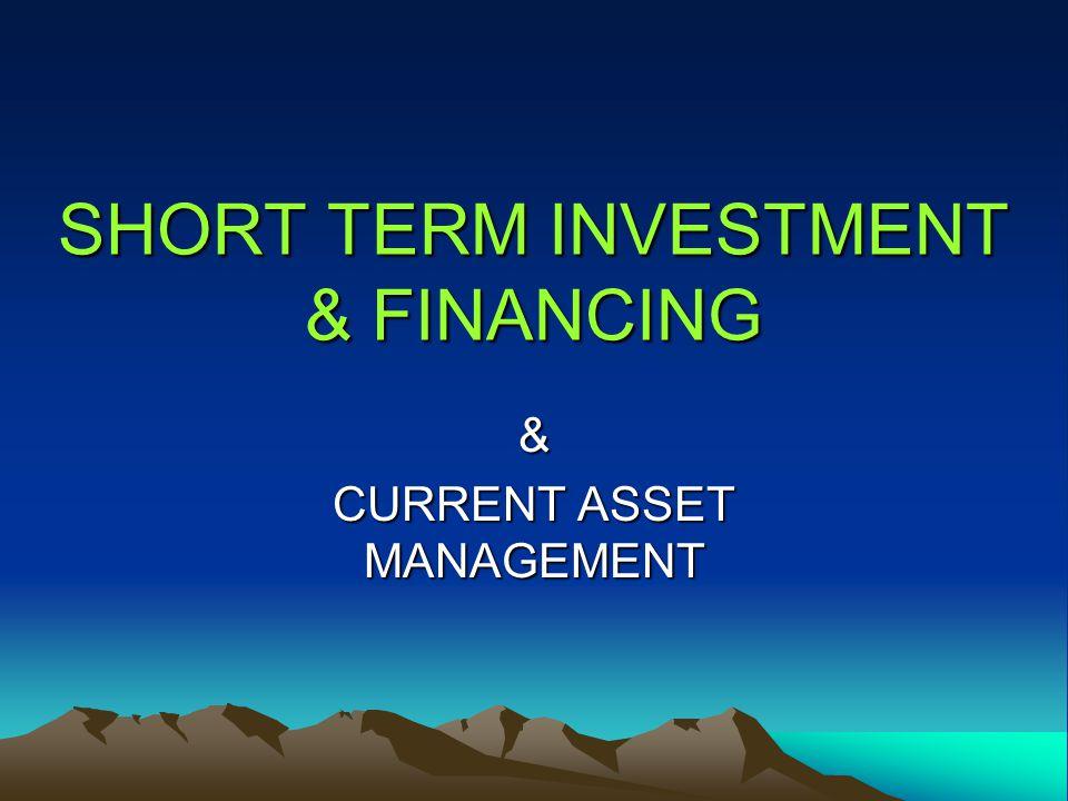 SHORT TERM INVESTMENT & FINANCING & CURRENT ASSET MANAGEMENT