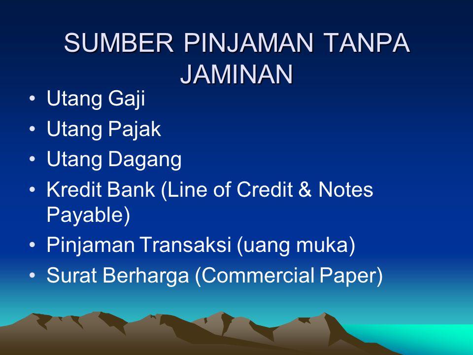 SUMBER PINJAMAN TANPA JAMINAN Utang Gaji Utang Pajak Utang Dagang Kredit Bank (Line of Credit & Notes Payable) Pinjaman Transaksi (uang muka) Surat Berharga (Commercial Paper)