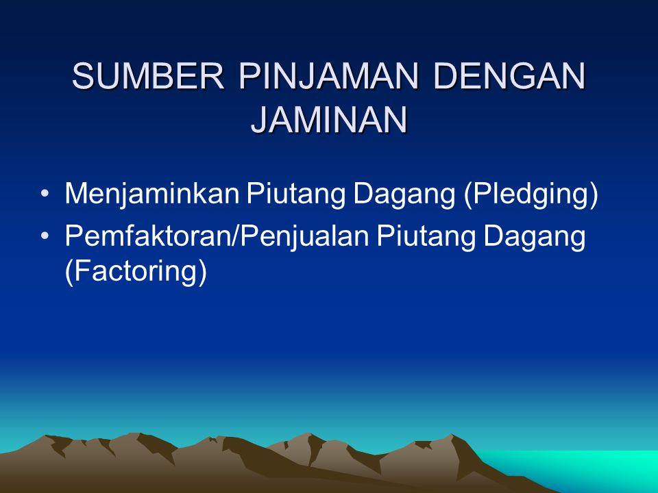 SUMBER PINJAMAN DENGAN JAMINAN Menjaminkan Piutang Dagang (Pledging) Pemfaktoran/Penjualan Piutang Dagang (Factoring)
