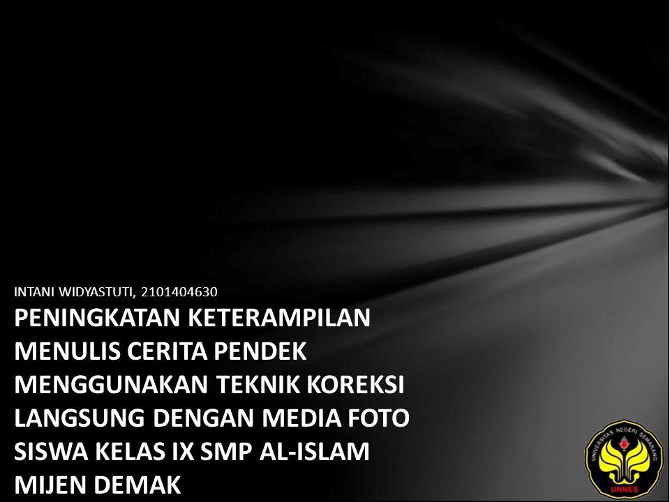 Identitas Mahasiswa - NAMA : INTANI WIDYASTUTI - NIM : 2101404630 - PRODI : Pendidikan Bahasa, Sastra Indonesia, dan Daerah (Pendidikan Bahasa dan Sastra Indonesia) - JURUSAN : Bahasa & Sastra Indonesia - FAKULTAS : Bahasa dan Seni - EMAIL : intani_widyas pada domain yahoo.com - PEMBIMBING 1 : Prof.Dr.Agus Nuryatin,M.Hum.