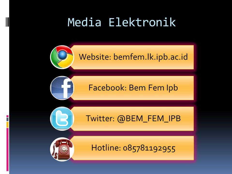Media Elektronik Website: bemfem.lk.ipb.ac.id Facebook: Bem Fem Ipb Twitter: @BEM_FEM_IPB Hotline: 085781192955