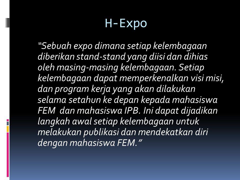 H-Expo Sebuah expo dimana setiap kelembagaan diberikan stand-stand yang diisi dan dihias oleh masing-masing kelembagaan.