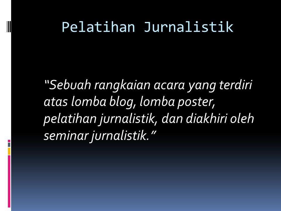 Pelatihan Jurnalistik Sebuah rangkaian acara yang terdiri atas lomba blog, lomba poster, pelatihan jurnalistik, dan diakhiri oleh seminar jurnalistik.