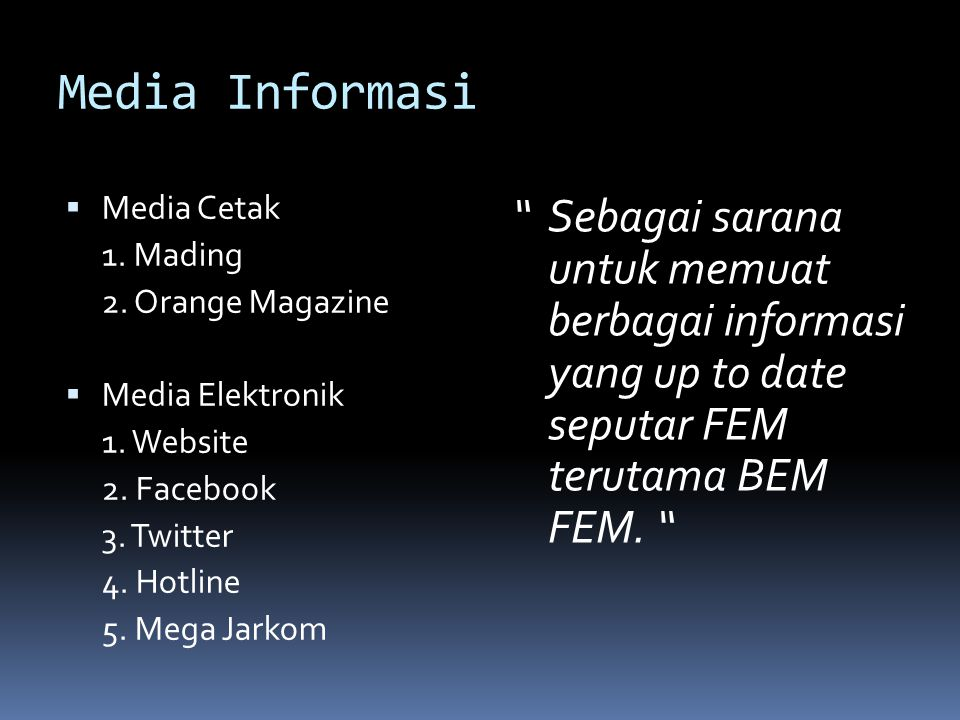 "Media Informasi  Media Cetak 1. Mading 2. Orange Magazine  Media Elektronik 1. Website 2. Facebook 3. Twitter 4. Hotline 5. Mega Jarkom "" Sebagai sa"