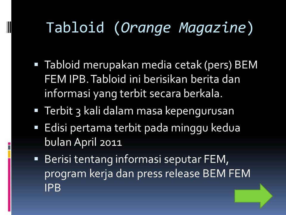 Tabloid (Orange Magazine)  Tabloid merupakan media cetak (pers) BEM FEM IPB.