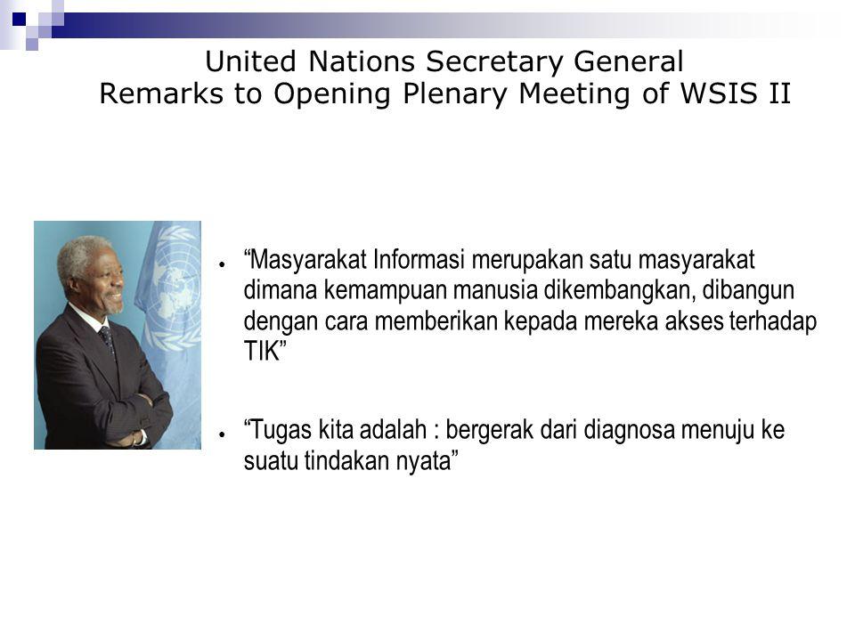 """United Nations Secretary General Remarks to Opening Plenary Meeting of WSIS II ● """"Masyarakat Informasi merupakan satu masyarakat dimana kemampuan manu"""