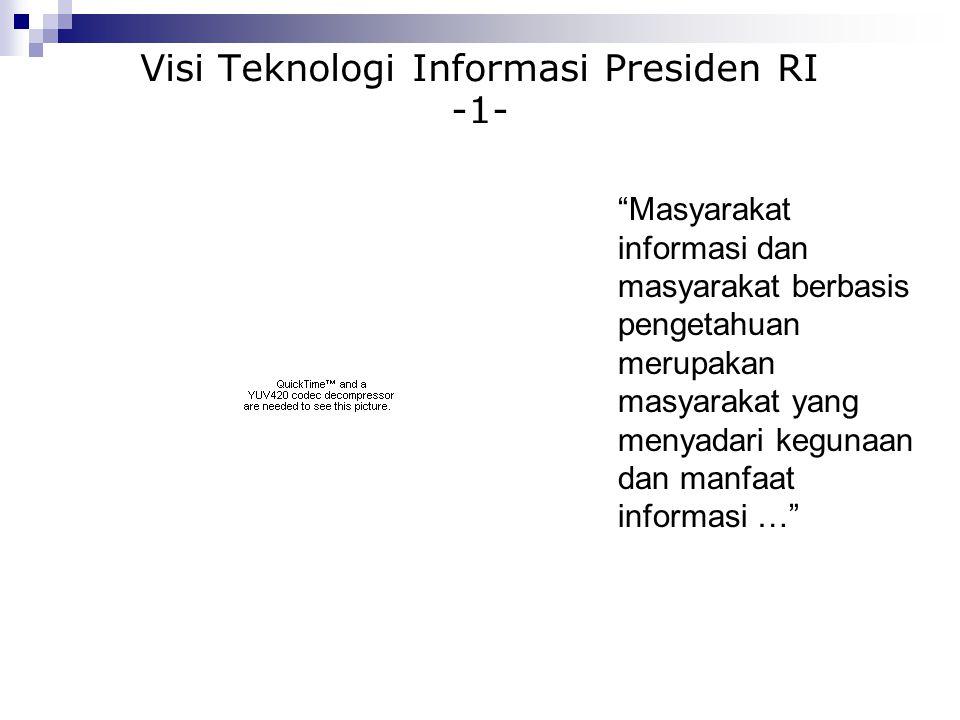 Visi Teknologi Informasi Presiden RI -2- Kita meyakini bahwa teknologi informasi adalah salah satu pilar utama pembangunan peradaban manusia saat ini…