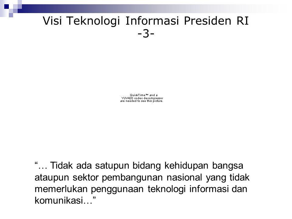 Visi Teknologi Informasi Presiden RI -4- … Dalam kerangka masyarakat berbasis pengetahuan inilah, teknologi informasi diharuskan mampu memberi nilai tambah bagi masyarakat luas …