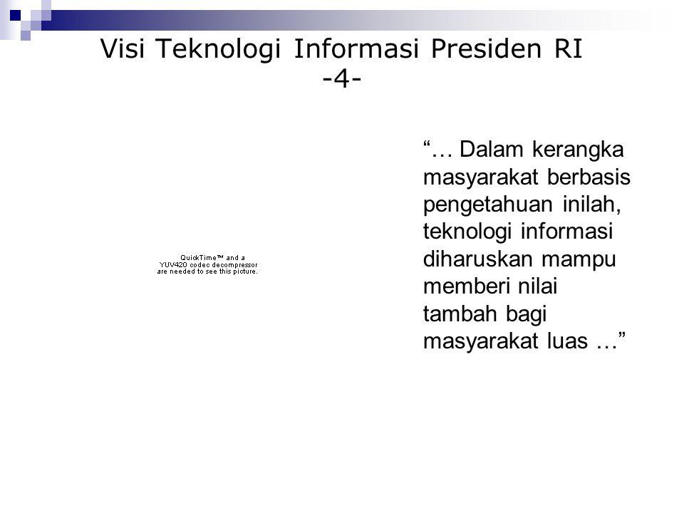 Visi Teknologi Informasi Presiden RI -5- … Kita sungguh berharap, teknologi informasi benar- benar dapat menjadi sarana penting dalam proses transformasi menjadi bangsa yang maju …