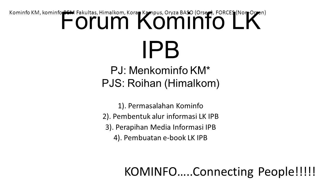 Forum Kominfo LK IPB PJ: Menkominfo KM* PJS: Roihan (Himalkom) 1).