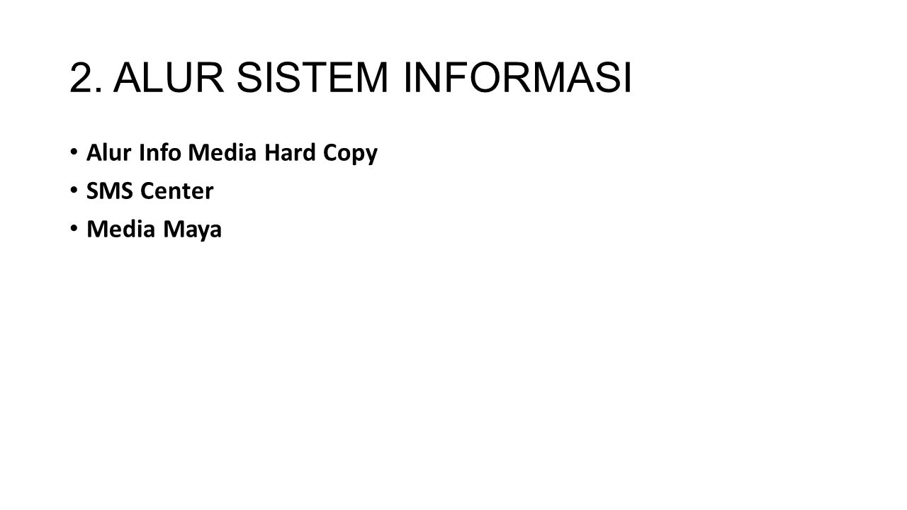 2. ALUR SISTEM INFORMASI Alur Info Media Hard Copy SMS Center Media Maya