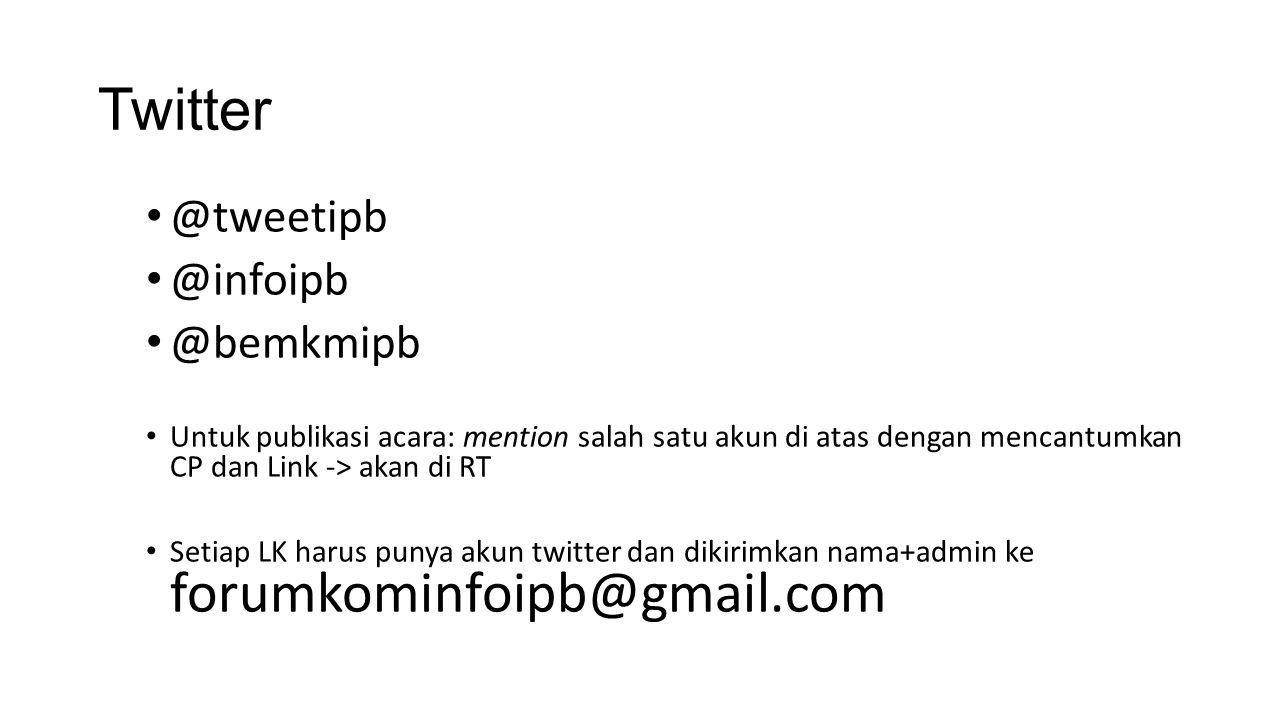 Twitter @tweetipb @infoipb @bemkmipb Untuk publikasi acara: mention salah satu akun di atas dengan mencantumkan CP dan Link -> akan di RT Setiap LK harus punya akun twitter dan dikirimkan nama+admin ke forumkominfoipb@gmail.com