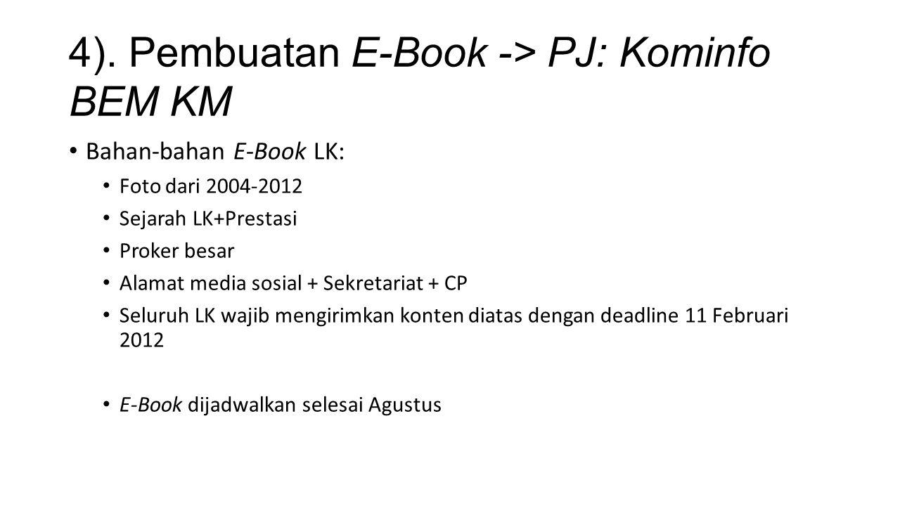 4). Pembuatan E-Book -> PJ: Kominfo BEM KM Bahan-bahan E-Book LK: Foto dari 2004-2012 Sejarah LK+Prestasi Proker besar Alamat media sosial + Sekretari