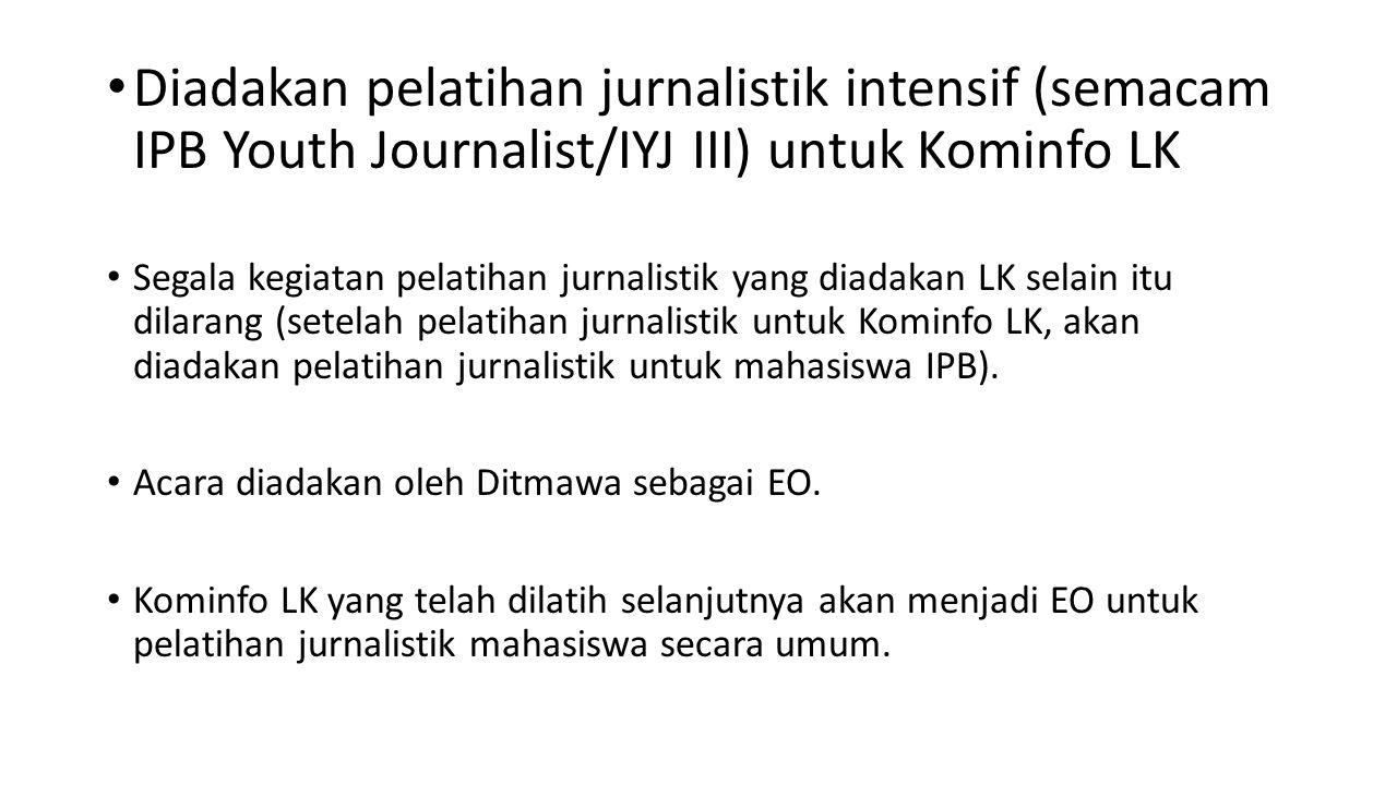Diadakan pelatihan jurnalistik intensif (semacam IPB Youth Journalist/IYJ III) untuk Kominfo LK Segala kegiatan pelatihan jurnalistik yang diadakan LK selain itu dilarang (setelah pelatihan jurnalistik untuk Kominfo LK, akan diadakan pelatihan jurnalistik untuk mahasiswa IPB).