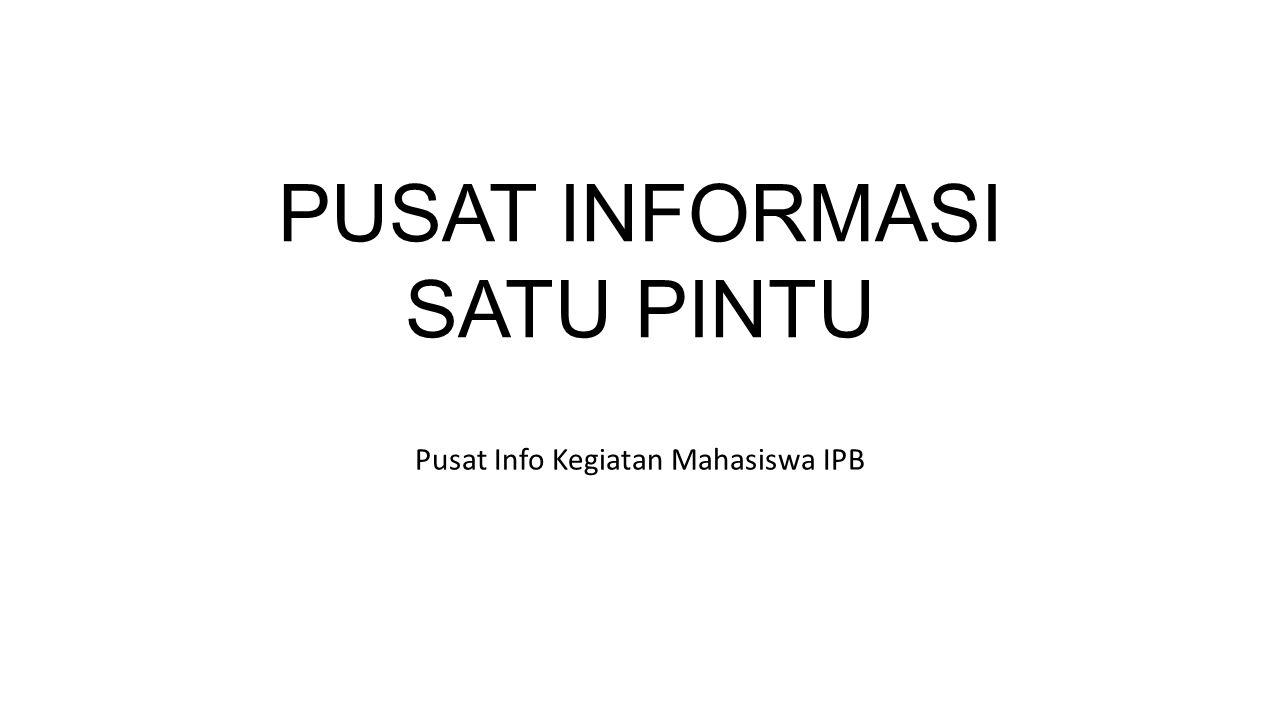 PUSAT INFORMASI SATU PINTU Pusat Info Kegiatan Mahasiswa IPB