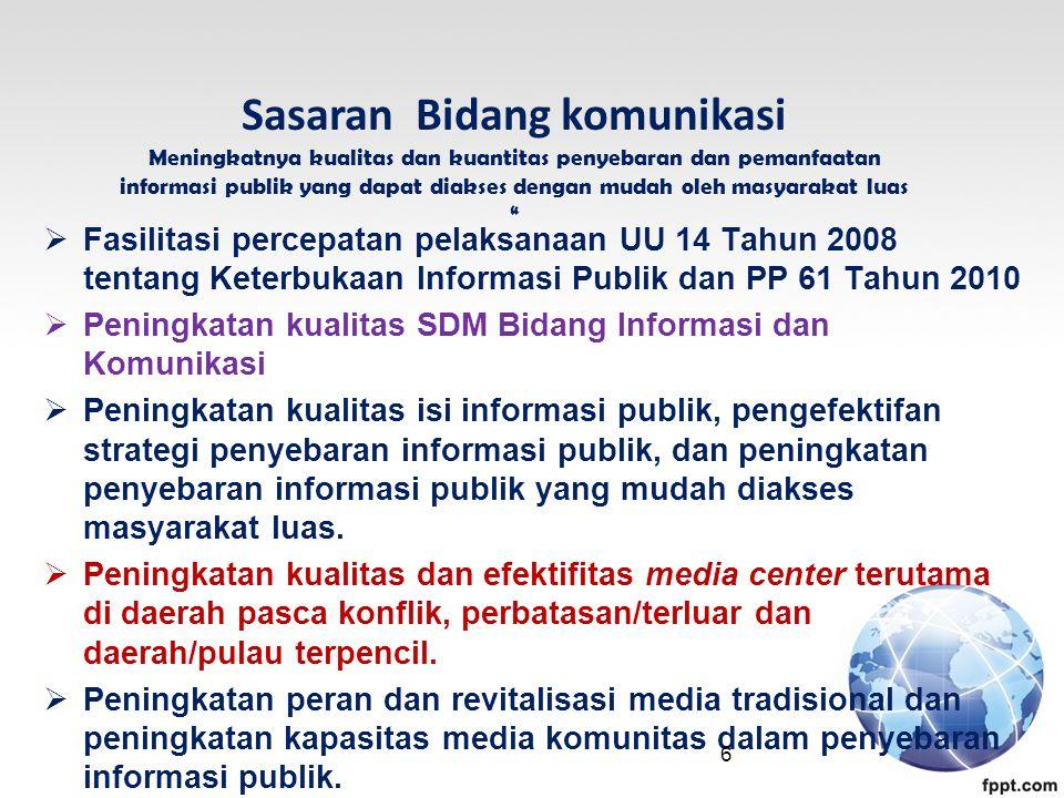  Fasilitasi percepatan pelaksanaan UU 14 Tahun 2008 tentang Keterbukaan Informasi Publik dan PP 61 Tahun 2010  Peningkatan kualitas SDM Bidang Informasi dan Komunikasi  Peningkatan kualitas isi informasi publik, pengefektifan strategi penyebaran informasi publik, dan peningkatan penyebaran informasi publik yang mudah diakses masyarakat luas.