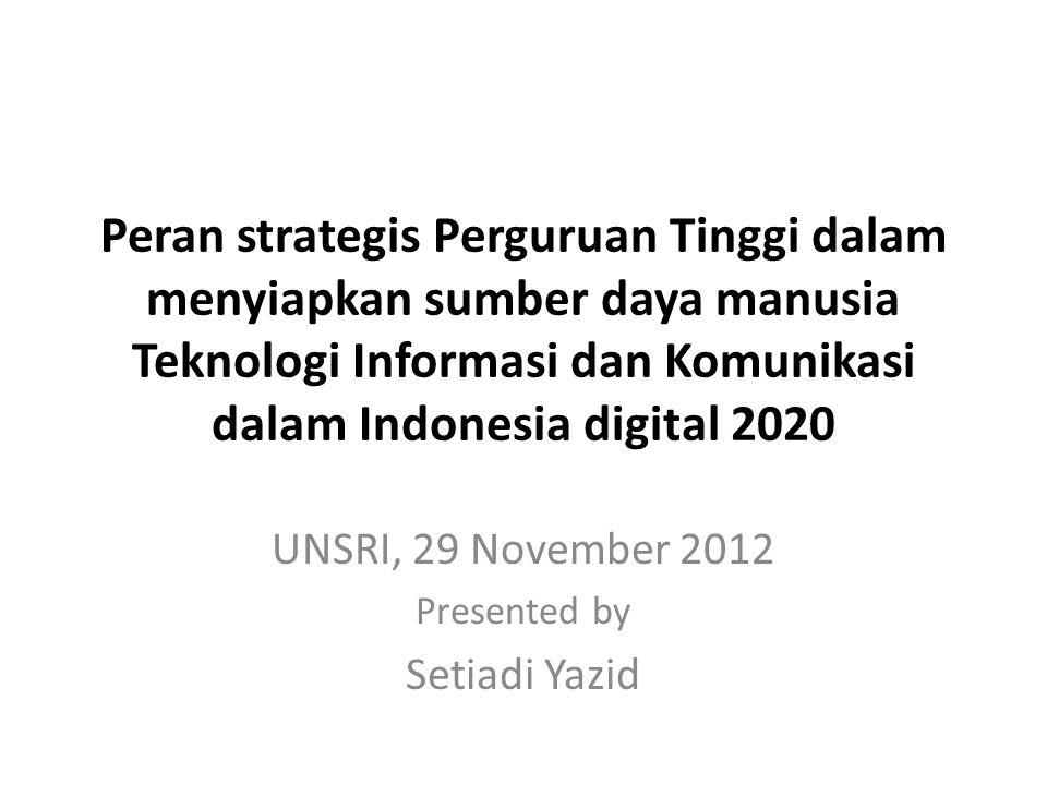 Peran strategis Perguruan Tinggi dalam menyiapkan sumber daya manusia Teknologi Informasi dan Komunikasi dalam Indonesia digital 2020 UNSRI, 29 Novemb