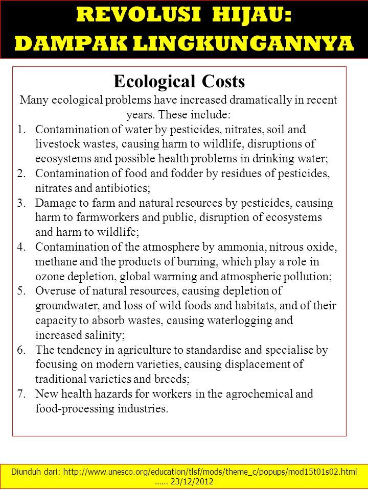 Diunduh dari: http://www.unesco.org/education/tlsf/mods/theme_c/popups/mod15t01s02.html …… 23/12/2012 REVOLUSI HIJAU: DAMPAK LINGKUNGANNYA Ecological Costs Many ecological problems have increased dramatically in recent years.