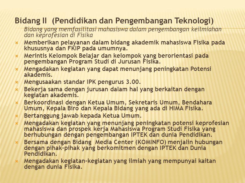 Bidang II (Pendidikan dan Pengembangan Teknologi) Bidang yang memfasilitasi mahasiswa dalam pengembangan keilmiahan dan keprofesian di Fisika  Member