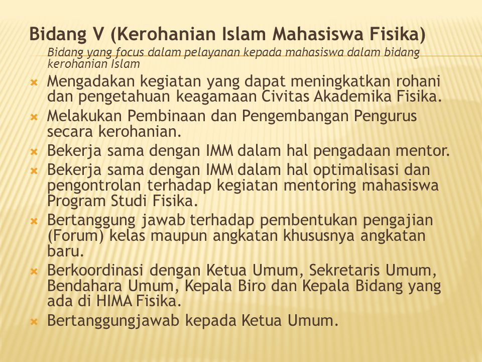 Bidang V (Kerohanian Islam Mahasiswa Fisika) Bidang yang focus dalam pelayanan kepada mahasiswa dalam bidang kerohanian Islam  Mengadakan kegiatan ya
