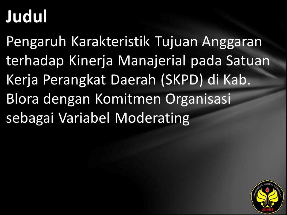 Judul Pengaruh Karakteristik Tujuan Anggaran terhadap Kinerja Manajerial pada Satuan Kerja Perangkat Daerah (SKPD) di Kab.