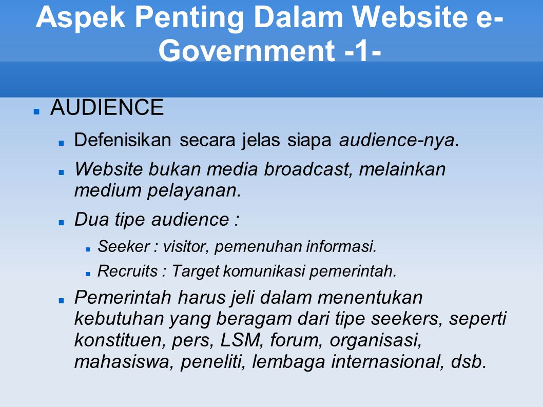 Aspek Penting Dalam Website e- Government -1- AUDIENCE Defenisikan secara jelas siapa audience-nya. Website bukan media broadcast, melainkan medium pe